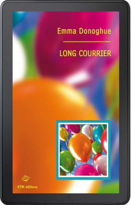 """""""Long Courrier"""" une histoire d'amour lesbienne de Emma Donoghue, l'auteure de""""Room""""."""