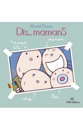 Dis… mamanS, de Muriel Douru, le premier livre pour enfant a parler d'homoparentalité.