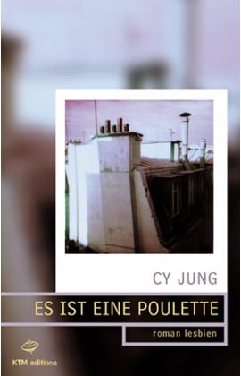 Es ist eine Poulette, roman lesbien une histoire saphique à Paris de Cy Jung.