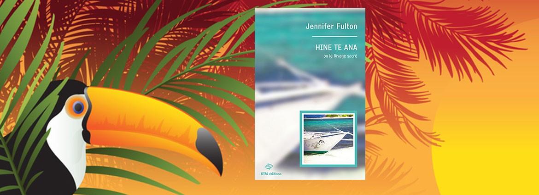 """""""Hine te Ana""""le roman saphique de Jennifer Fulton  chez KTM éditions"""